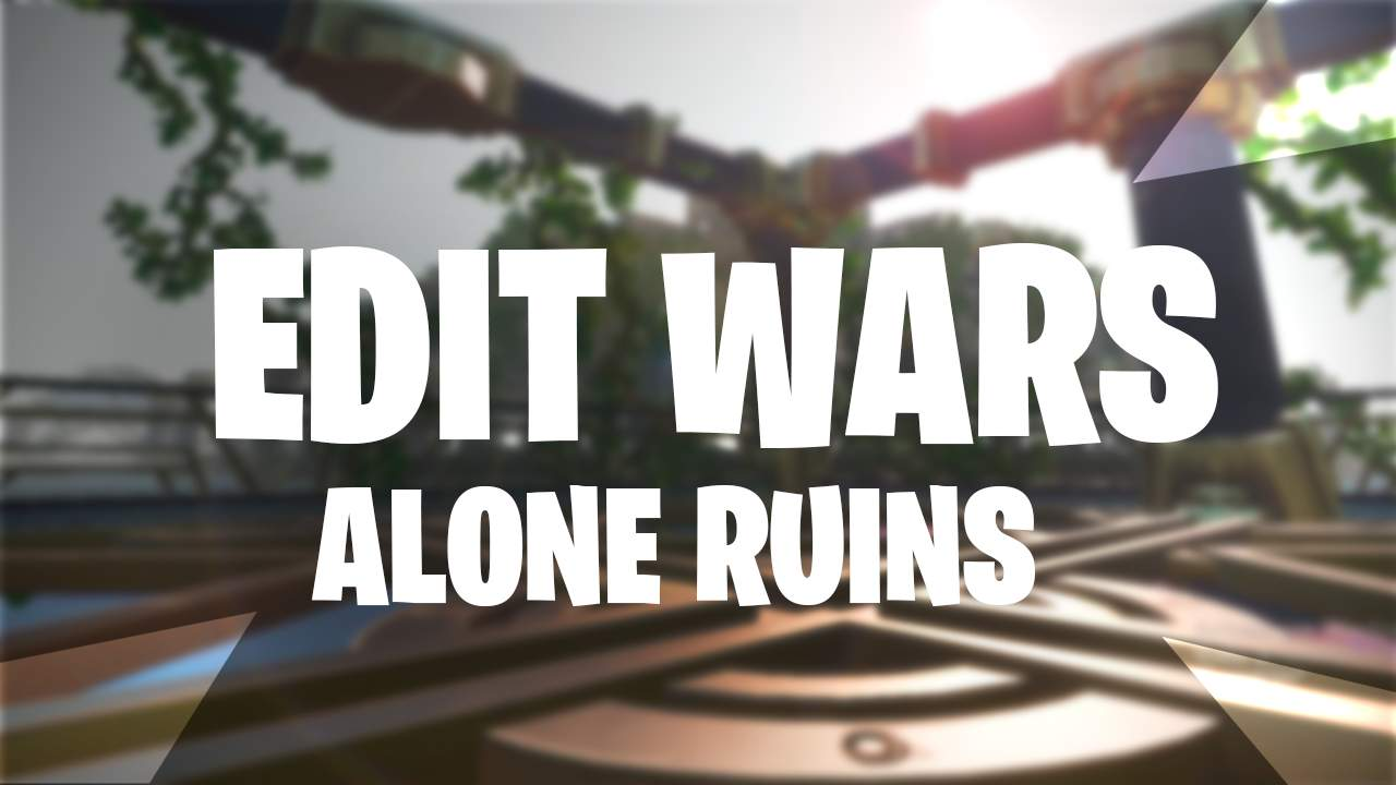 EDIT WARS /// ALONE RUINS
