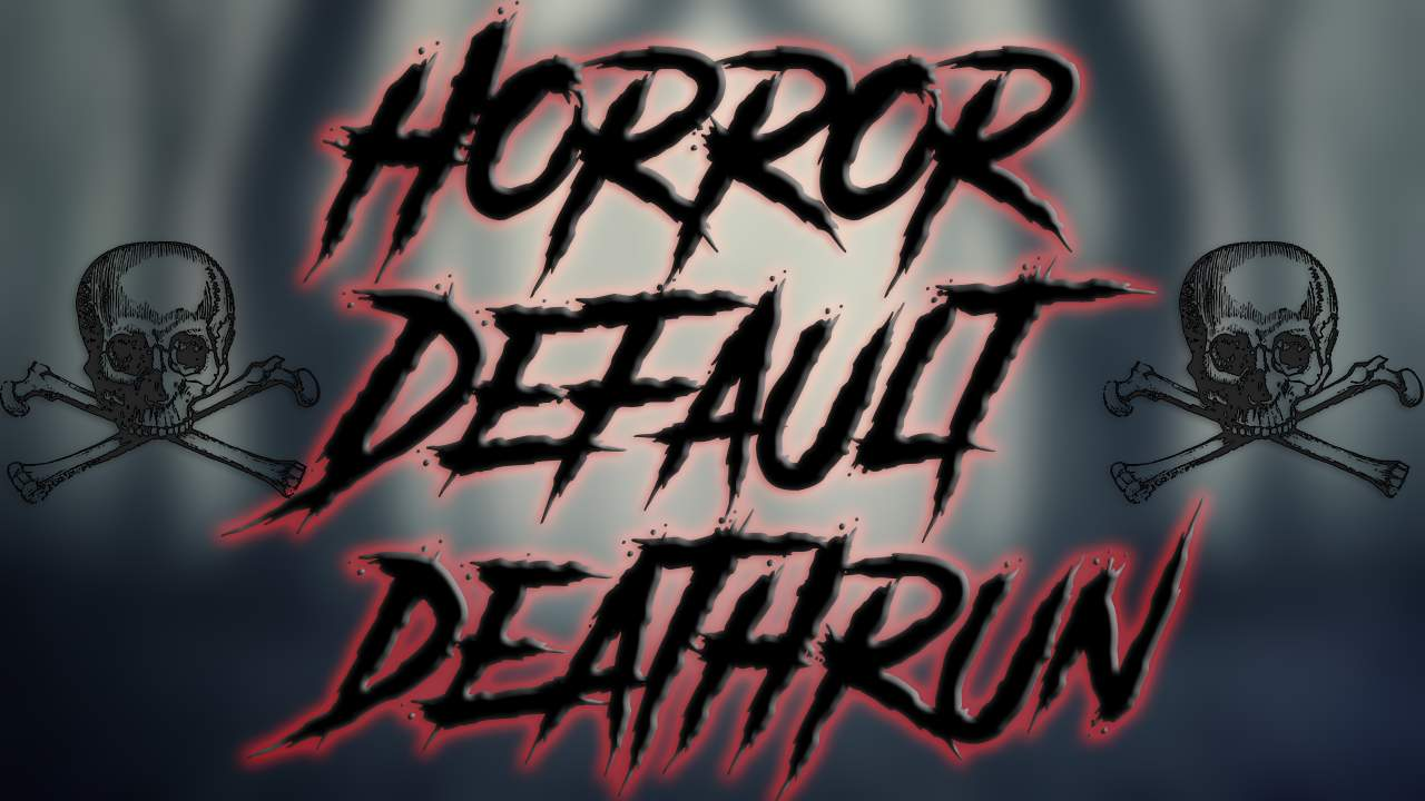 HORROR DEFAULT DEATHRUN