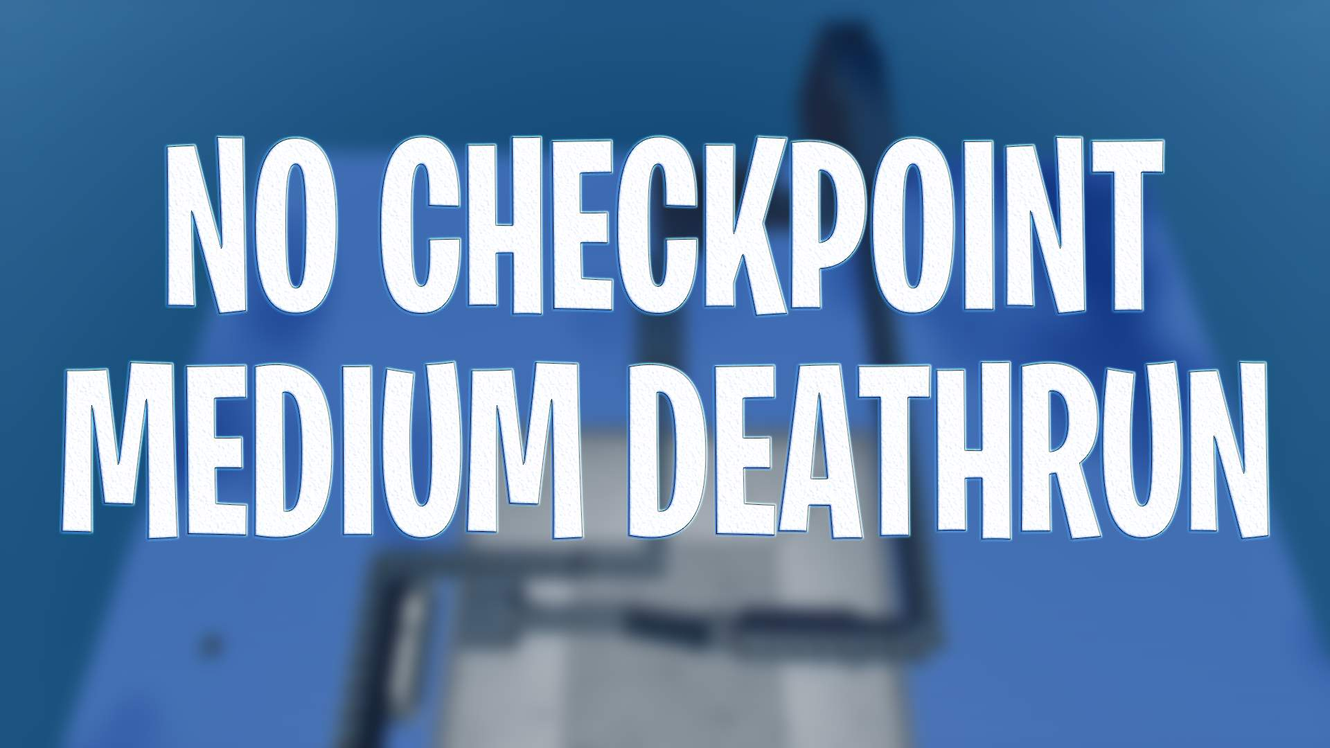 NO CHECKPOINT MEDIUM DEATHRUN