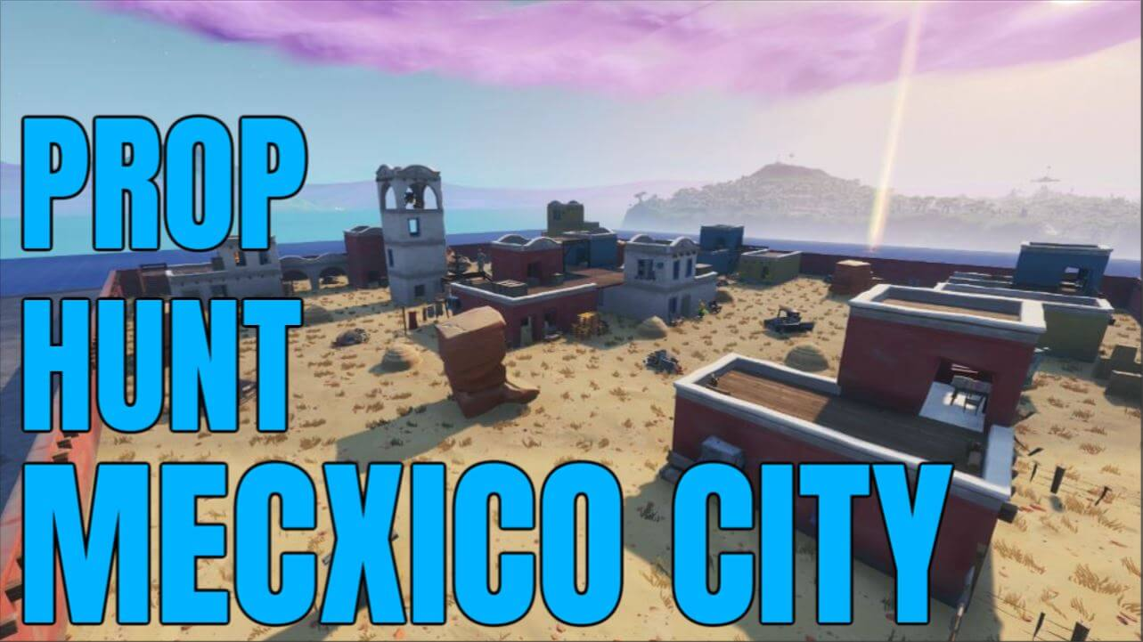 MEXICO CITY PROP HUNT - Fortnite Creative Codes - Dropnite com
