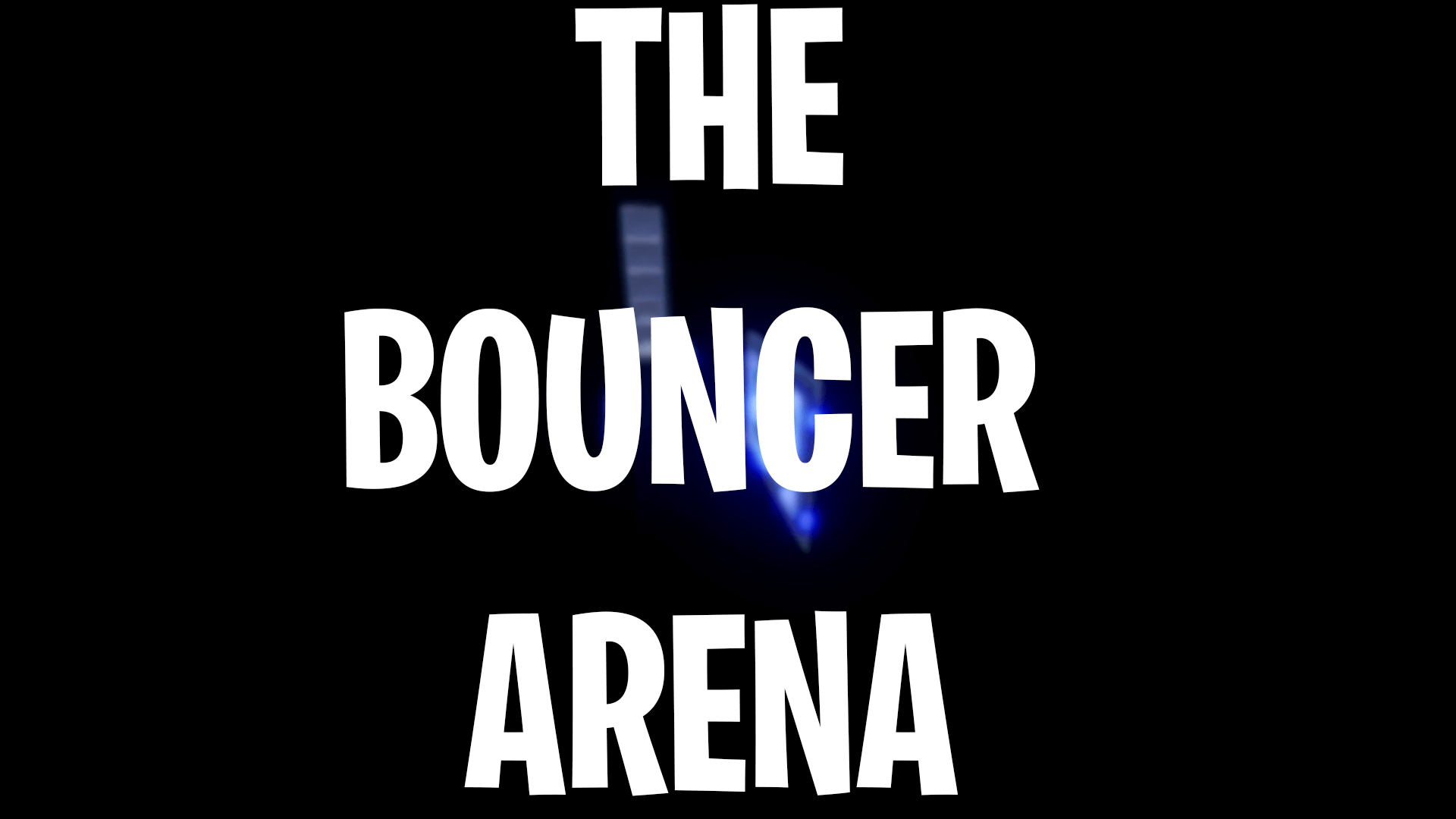 THE BOUNCER ARENA